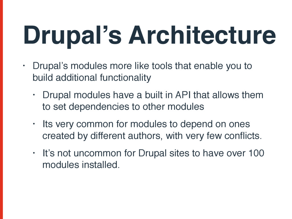 • Drupal's modules more like tools that enable ...
