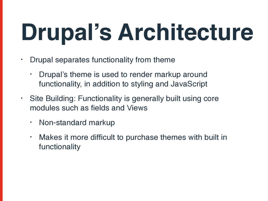 • Drupal separates functionality from theme • D...