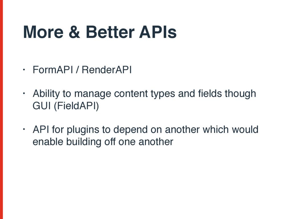 More & Better APIs • FormAPI / RenderAPI • Abil...