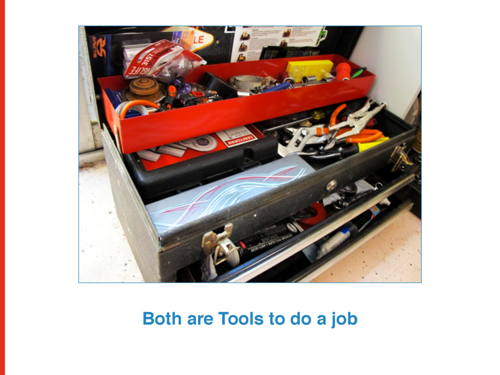 Both are Tools to do a job