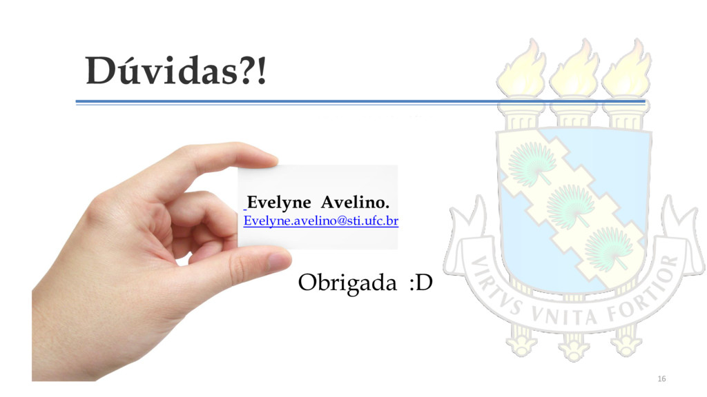 Dúvidas?! Obrigada :D Evelyne Avelino. Evelyne....