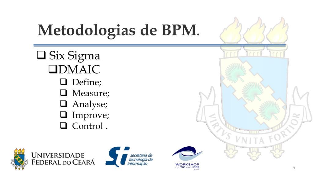 Metodologias de BPM.  Six Sigma DMAIC  Defin...