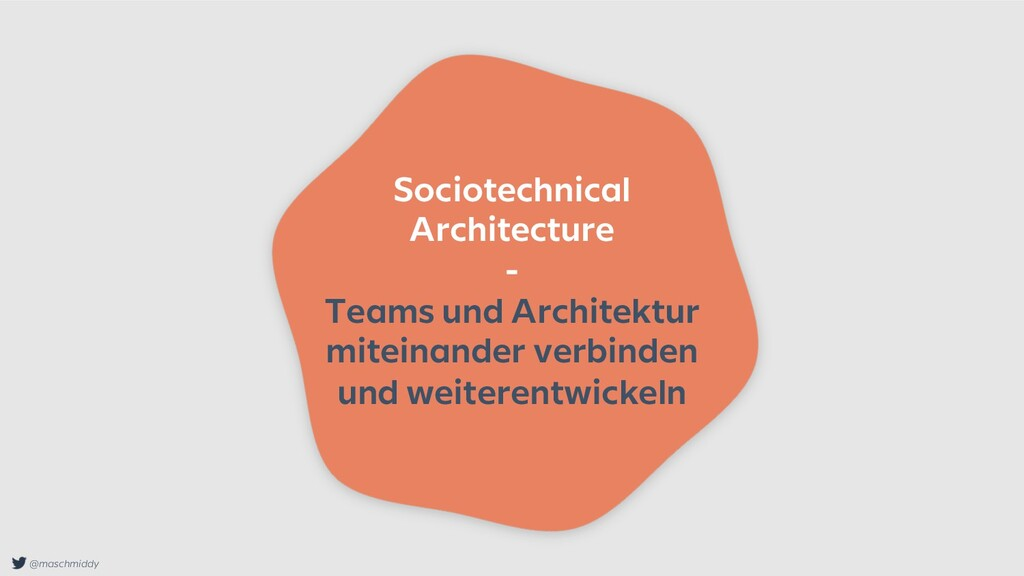@maschmiddy Sociotechnical Architecture - Teams...