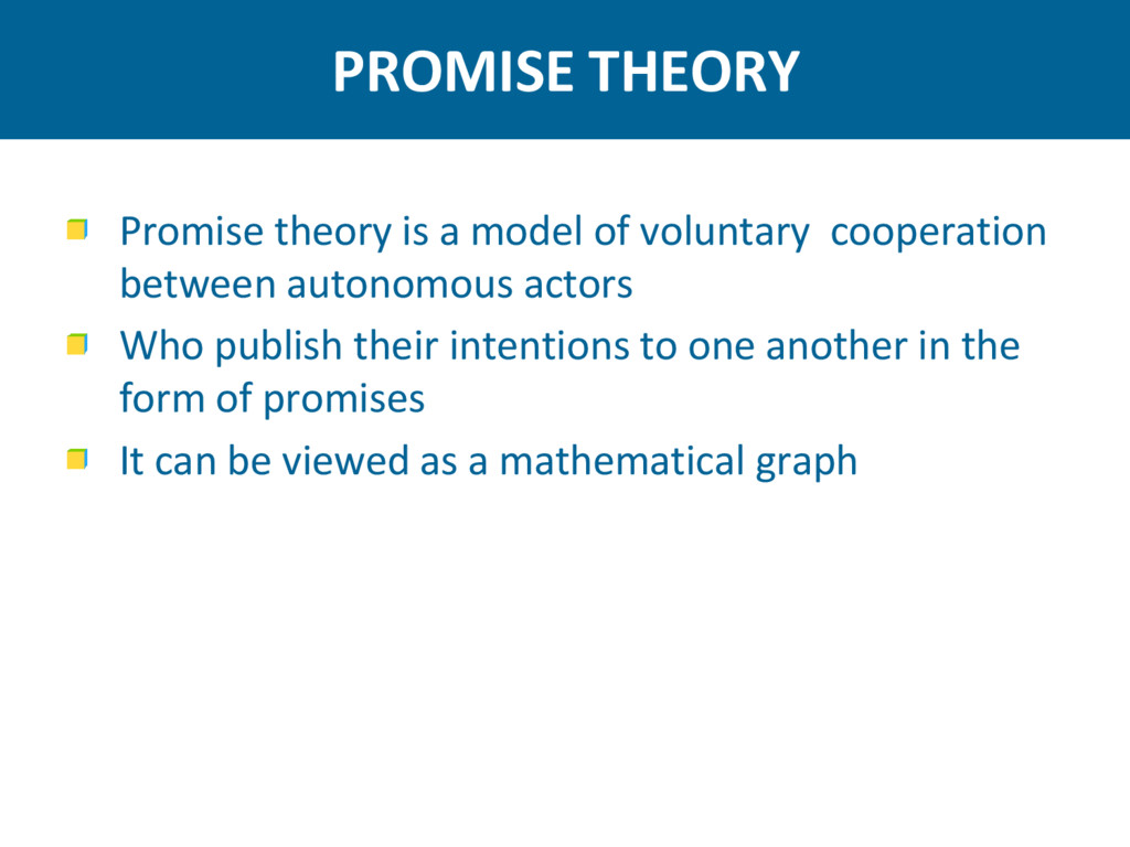 PROMISE THEORY Promise theory is a model of vol...