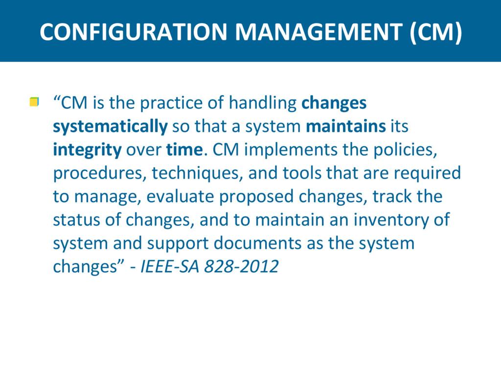 """CONFIGURATION MANAGEMENT (CM) """"CM is the practi..."""