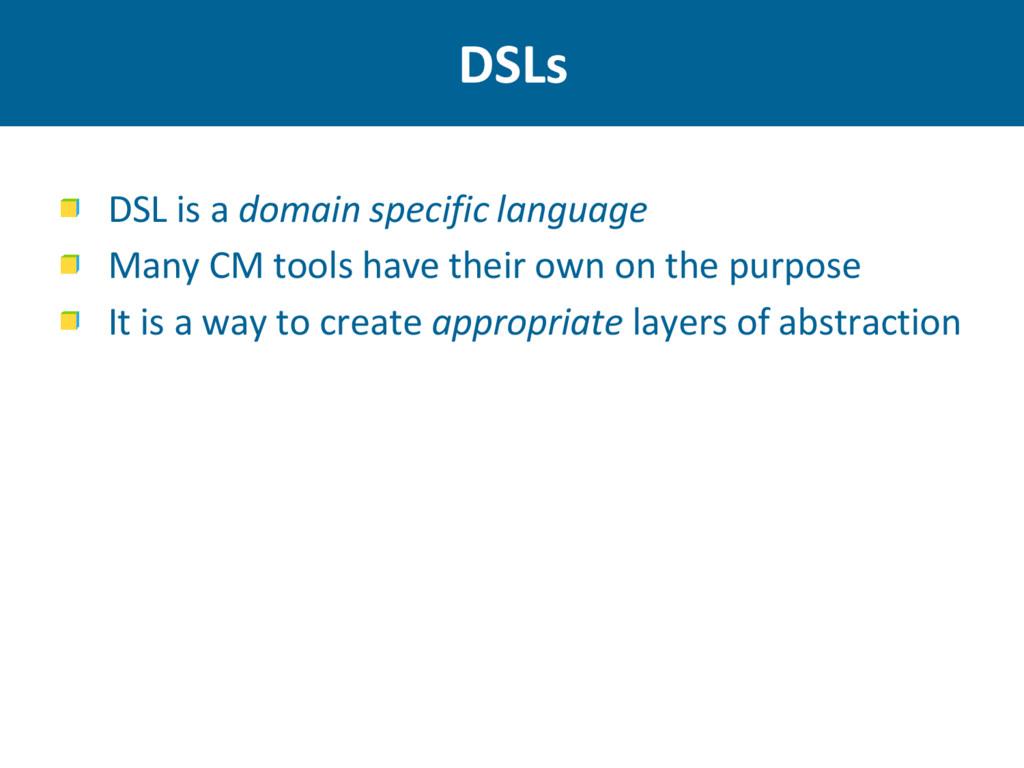 DSLs DSL is a domain specific language Many CM ...