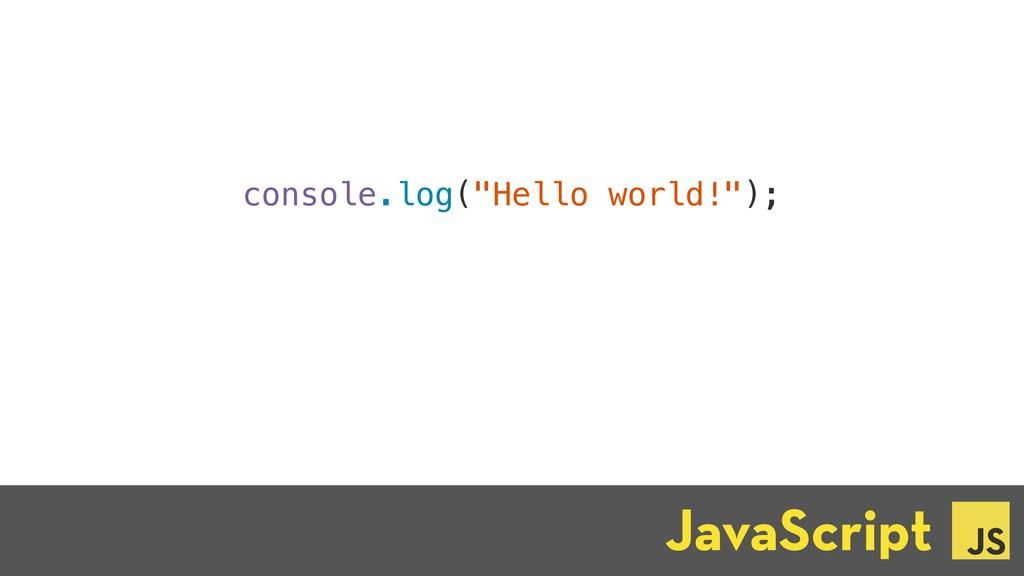 "console.log(""Hello world!""); JavaScript ☕"