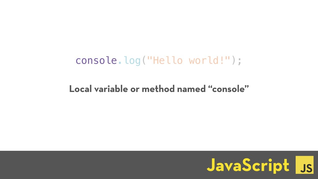 "console.log(""Hello world!""); Local variable or ..."