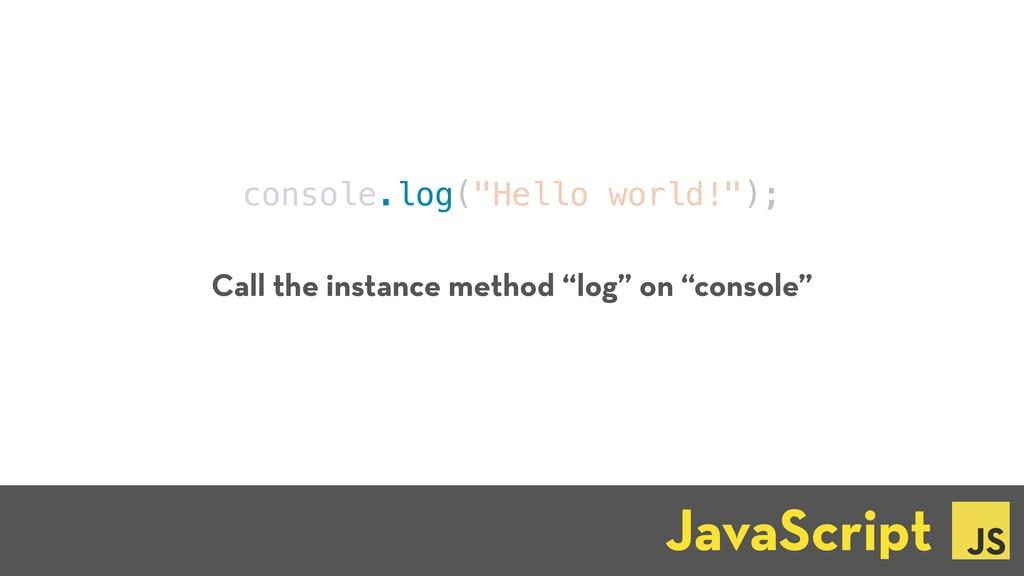 "console.log(""Hello world!""); JavaScript ☕ Call ..."