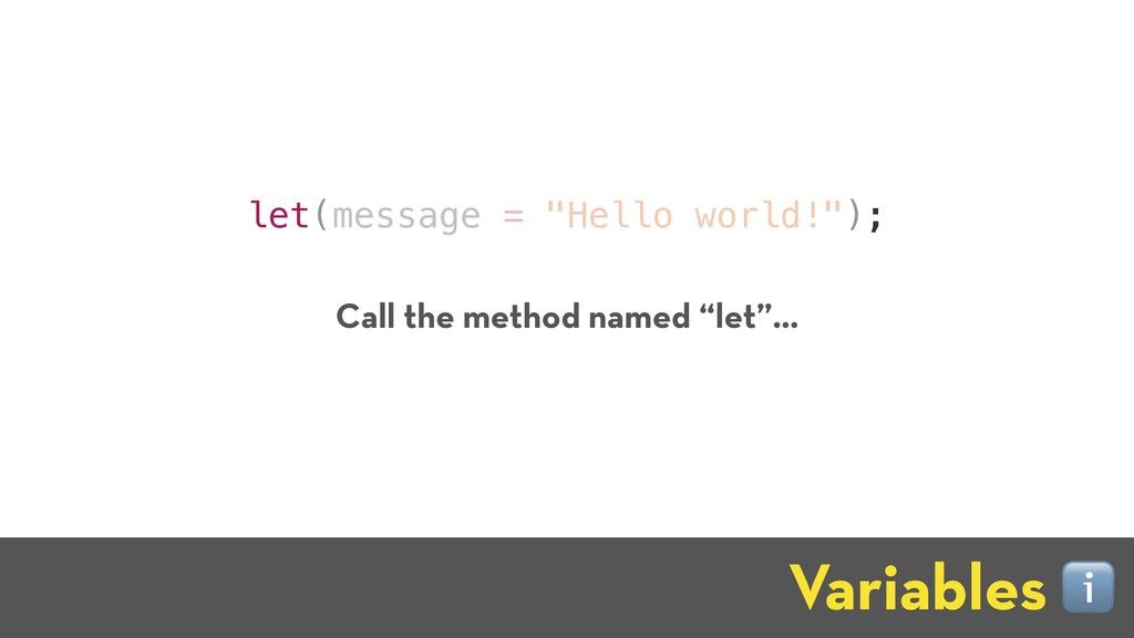 "let(message = ""Hello world!""); Variables ℹ Call..."