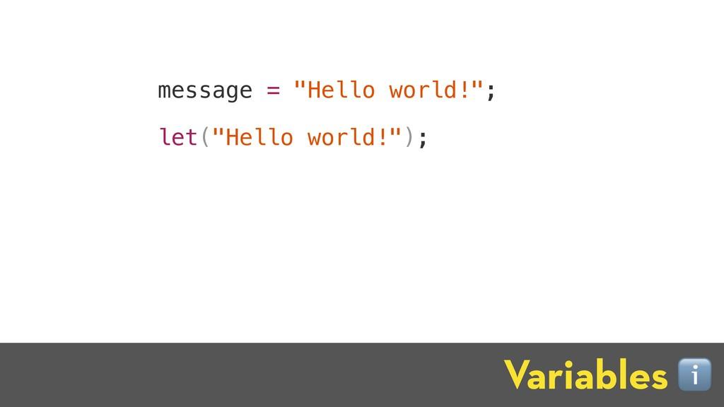 "message = ""Hello world!""; let(""Hello world!""); ..."