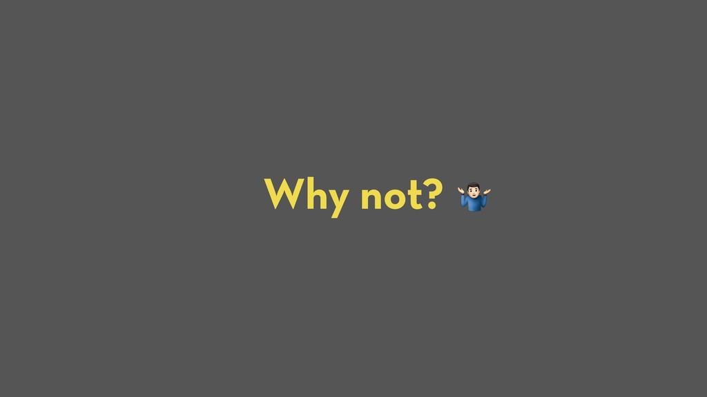 Why not? U