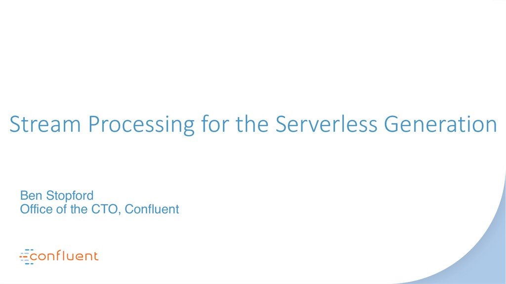 Stream Processing for the Serverless Generation...
