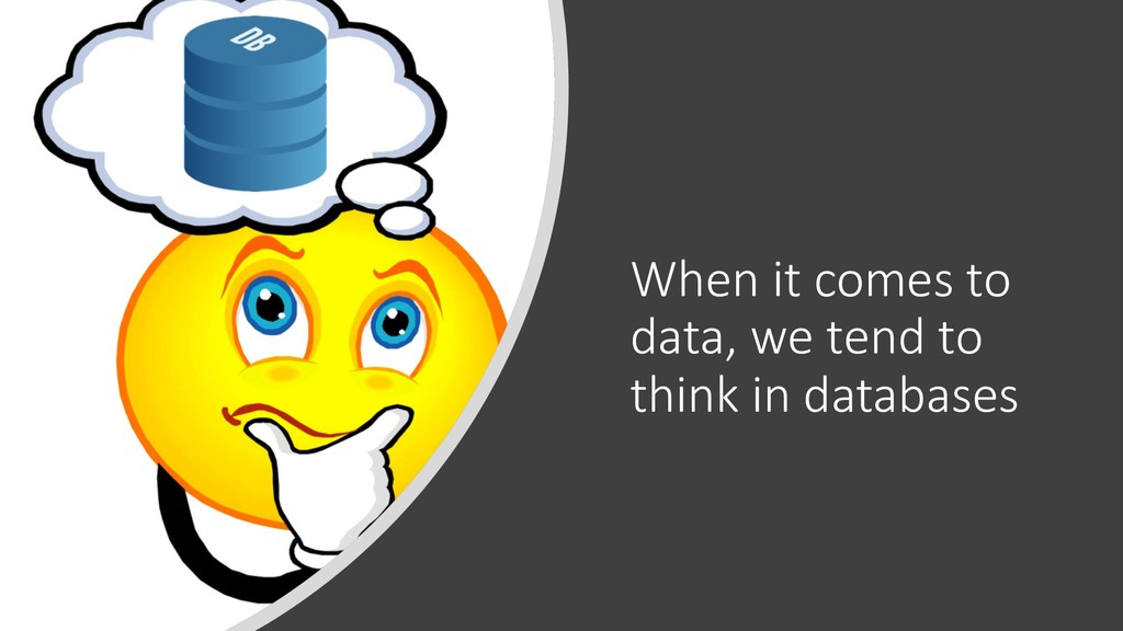 When it comes to data, we tend to think in data...