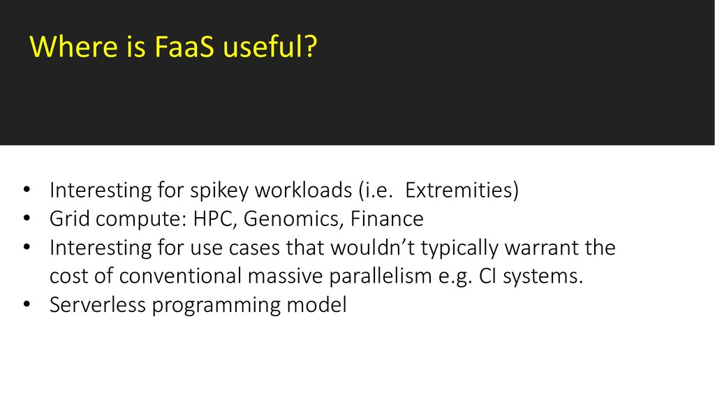 Where is FaaS useful? • Interesting for spikey ...
