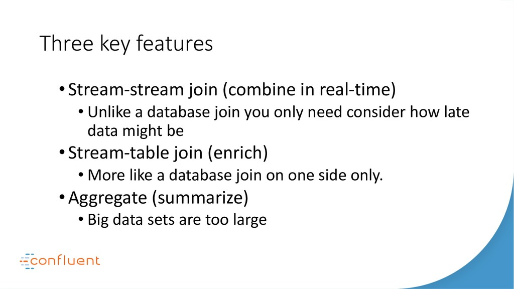 Three key features •Stream-stream join (combine...