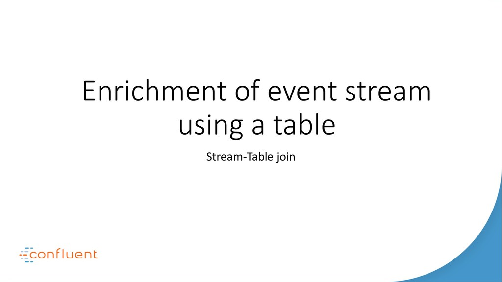 Enrichment of event stream using a table Stream...