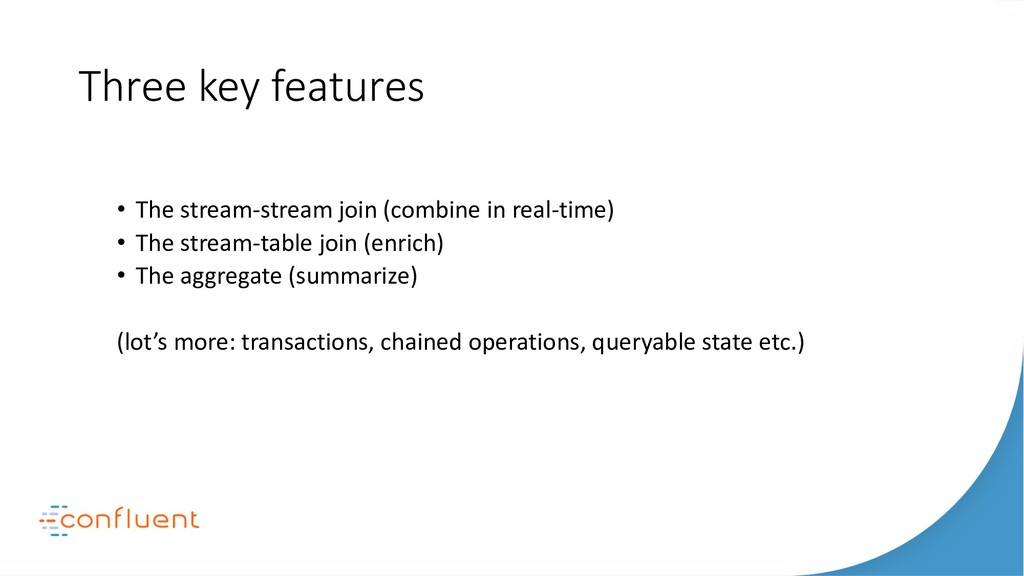 Three key features • The stream-stream join (co...