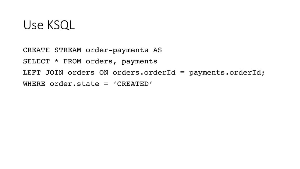 Use KSQL CREATE STREAM order-payments AS SELECT...