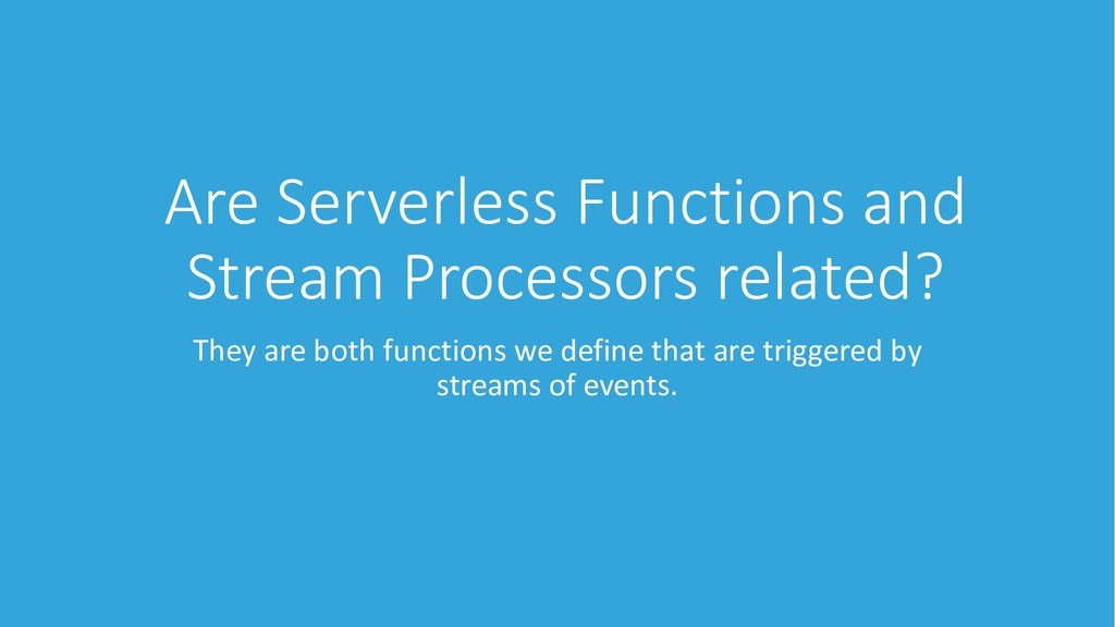 Are Serverless Functions and Stream Processors ...