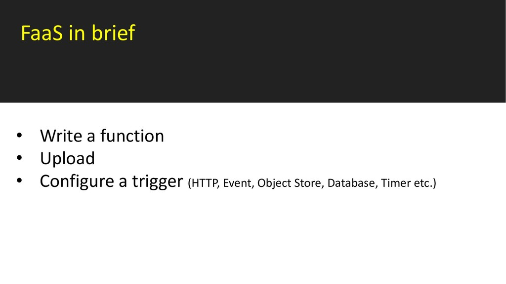 FaaS in brief • Write a function • Upload • Con...