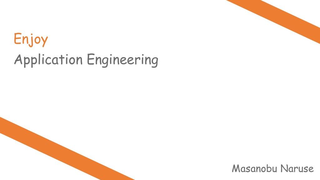 Masanobu Naruse Application Engineering Enjoy