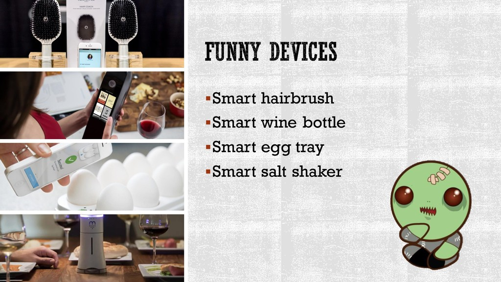 ▪Smart hairbrush ▪Smart wine bottle ▪Smart egg ...