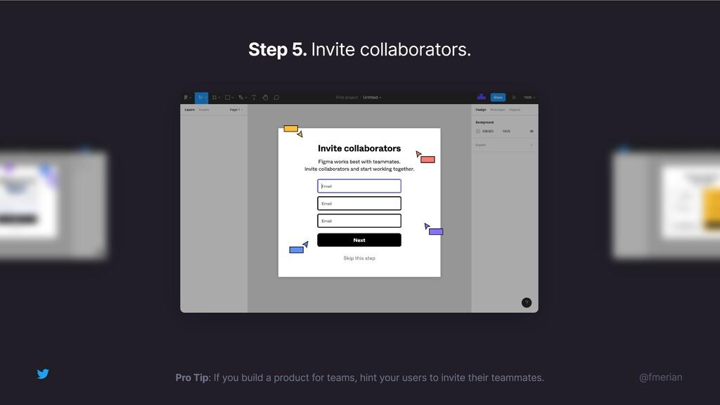 Step 5. Invite collaborators. Pro Tip: If you b...