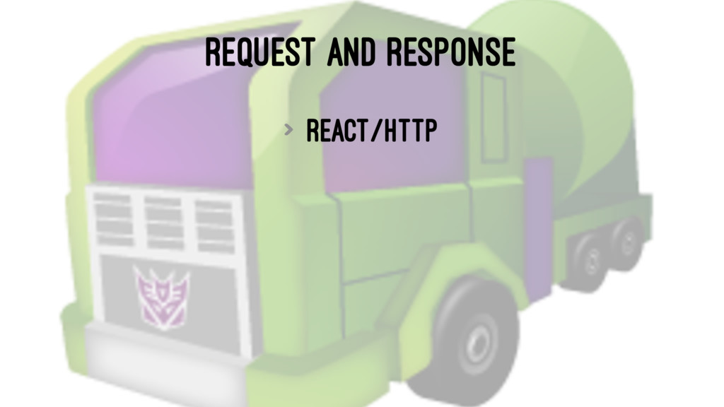 REQUEST AND RESPONSE > react/http