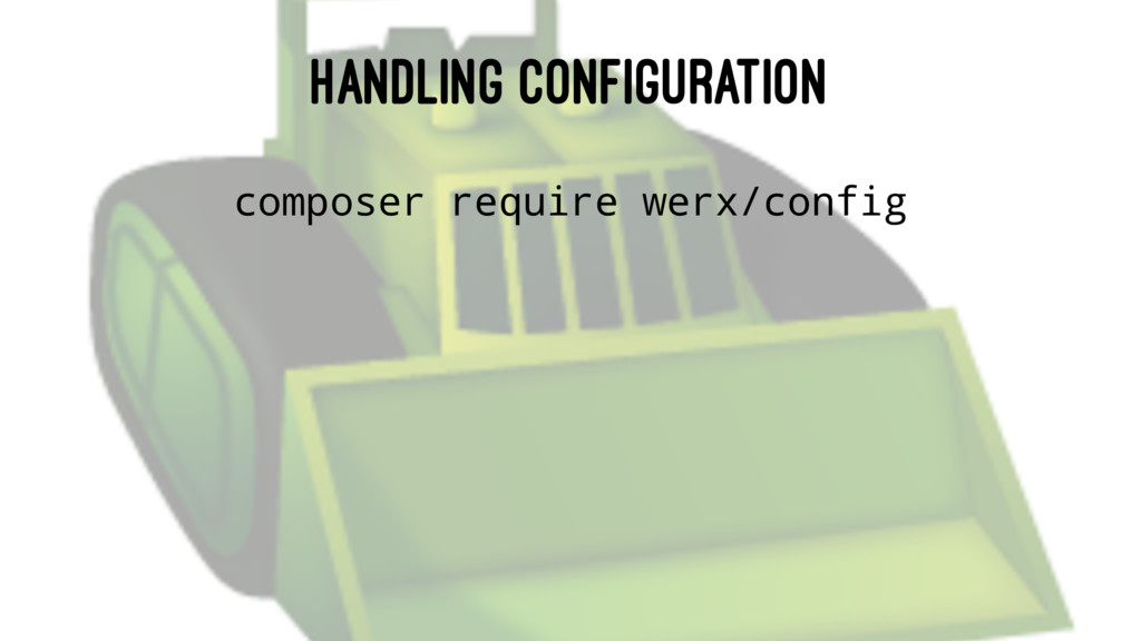 HANDLING CONFIGURATION composer require werx/co...