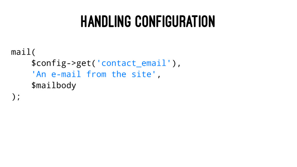 HANDLING CONFIGURATION mail( $config->get('cont...
