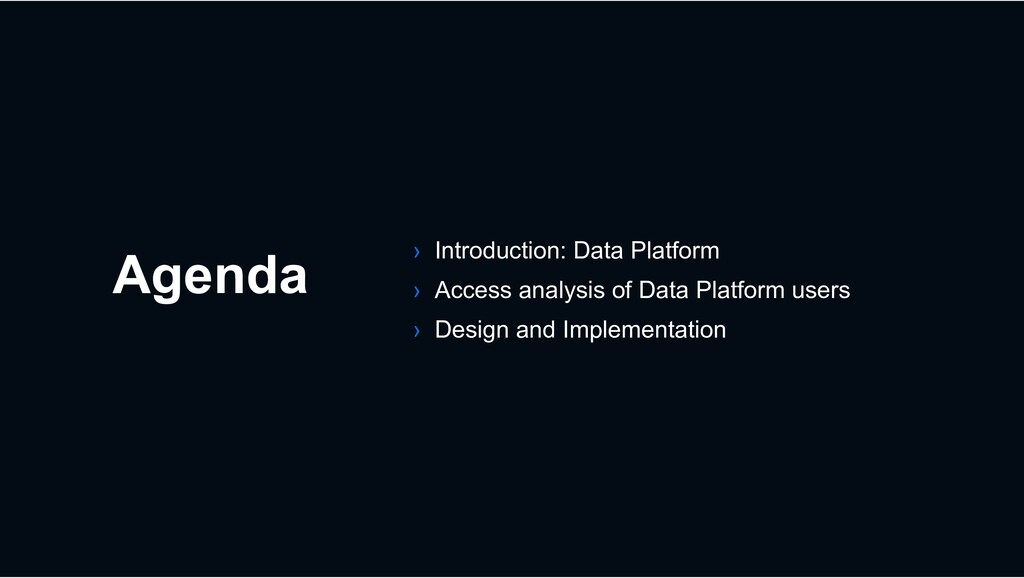 Agenda › Introduction: Data Platform › Access a...