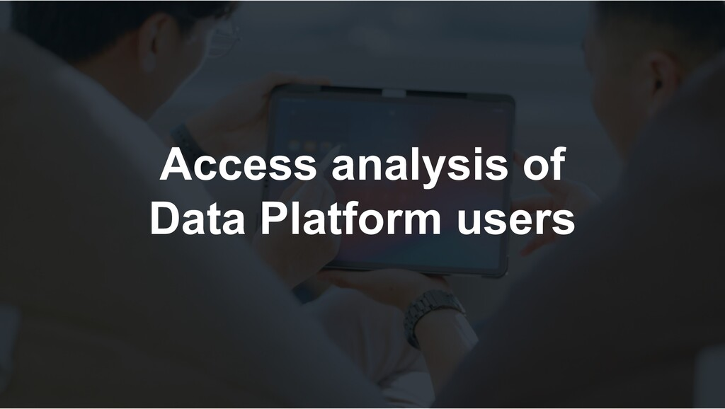 Access analysis of Data Platform users
