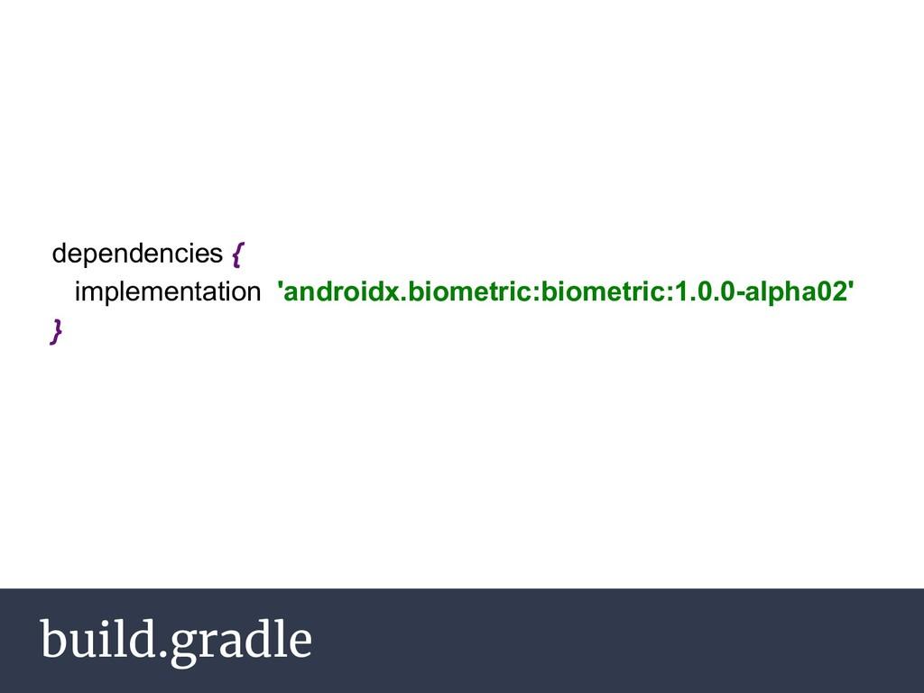 build.gradle dependencies { implementation 'and...