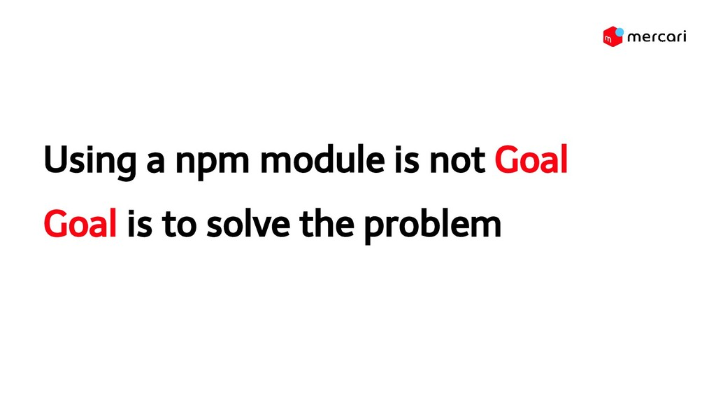 Using a npm module is not Goal Goal is to solve...