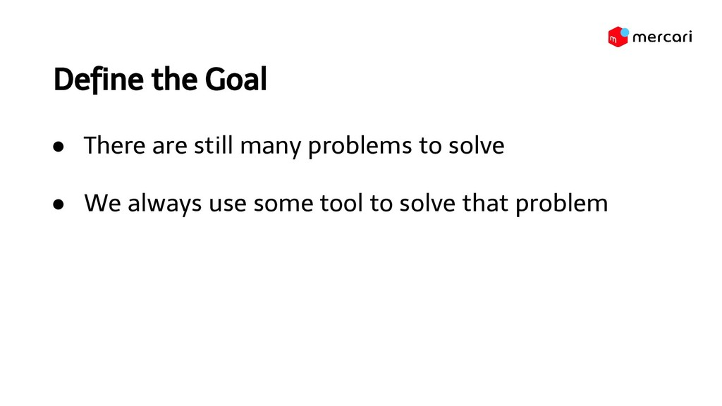 Define the Goal ● There are still many problems...
