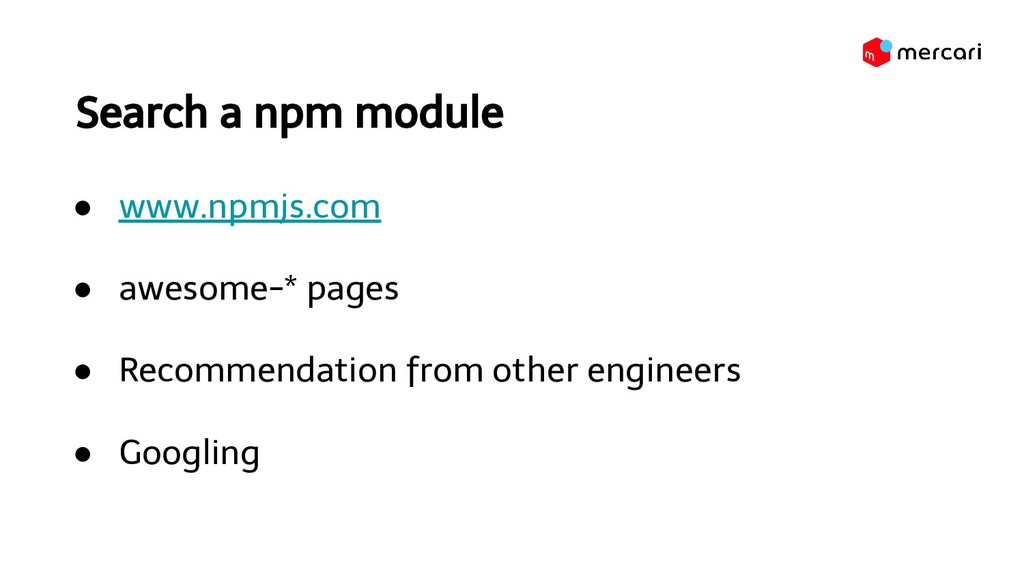 Search a npm module ● www.npmjs.com ● awesome-*...