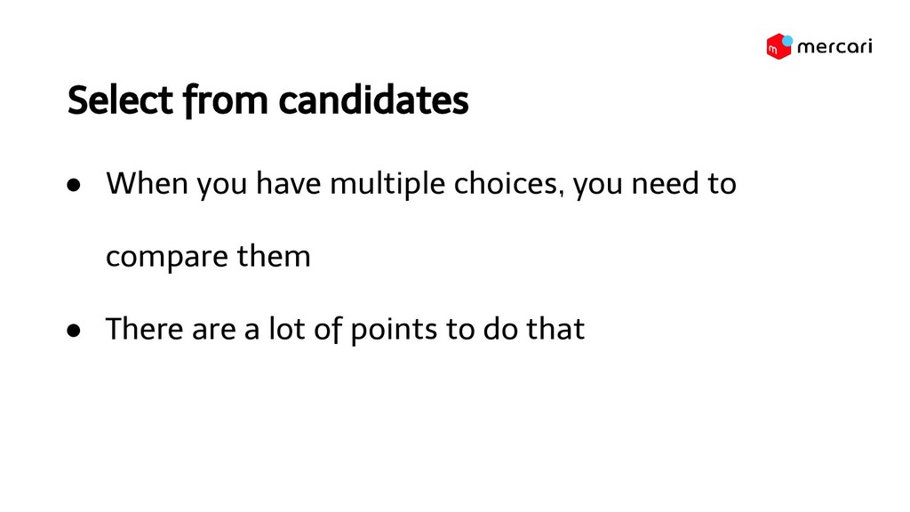 Select from candidates ● When you have multiple...