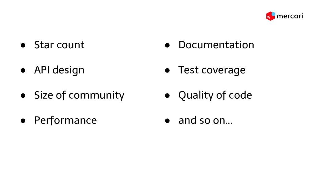 ● Star count ● API design ● Size of community ●...