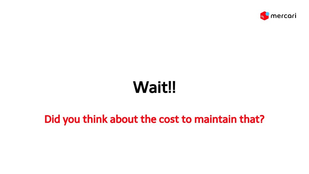 Wait!! Did you think about the cost to maintain...