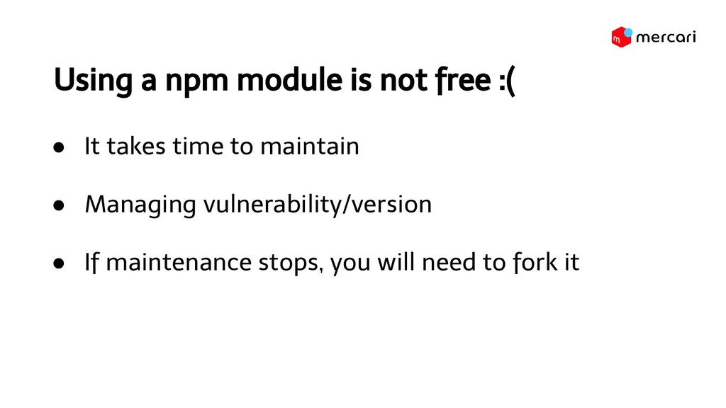 Using a npm module is not free :( ● It takes ti...