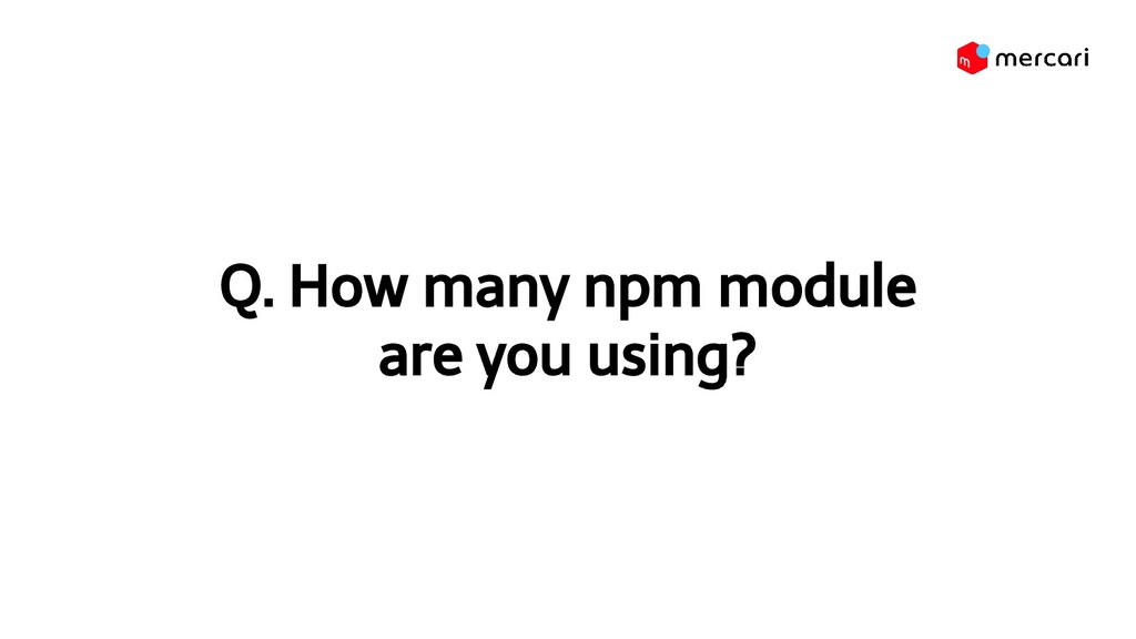 Q. How many npm module are you using?