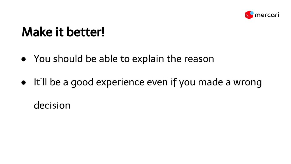 Make it better! ● You should be able to explain...