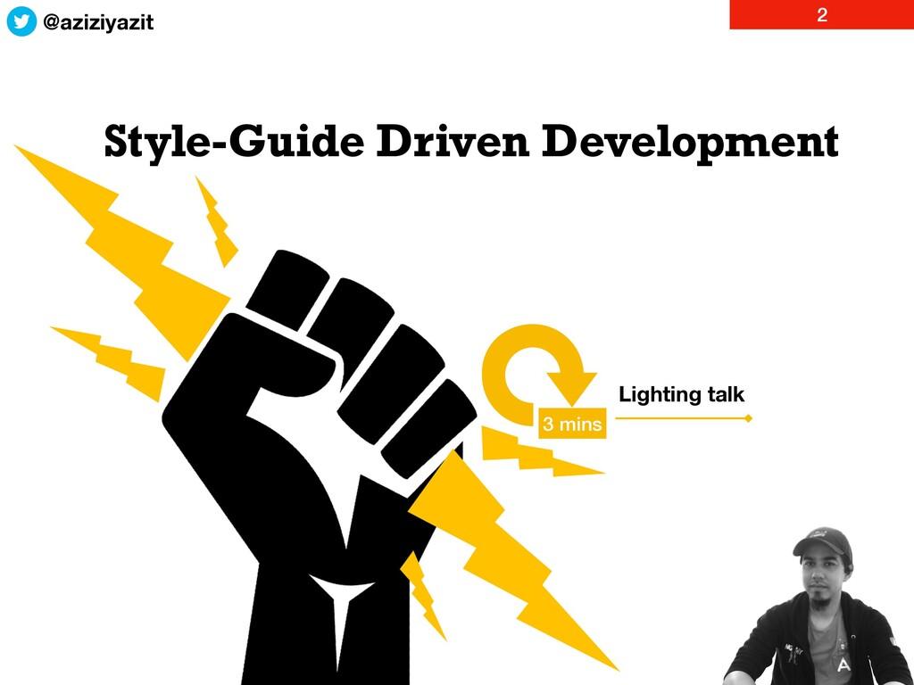 Style-Guide Driven Development 3 mins @aziziyaz...