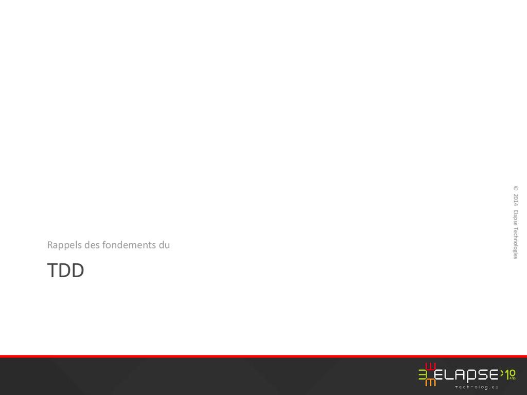© 2014 Elapse Technologies TDD Rappels des fond...
