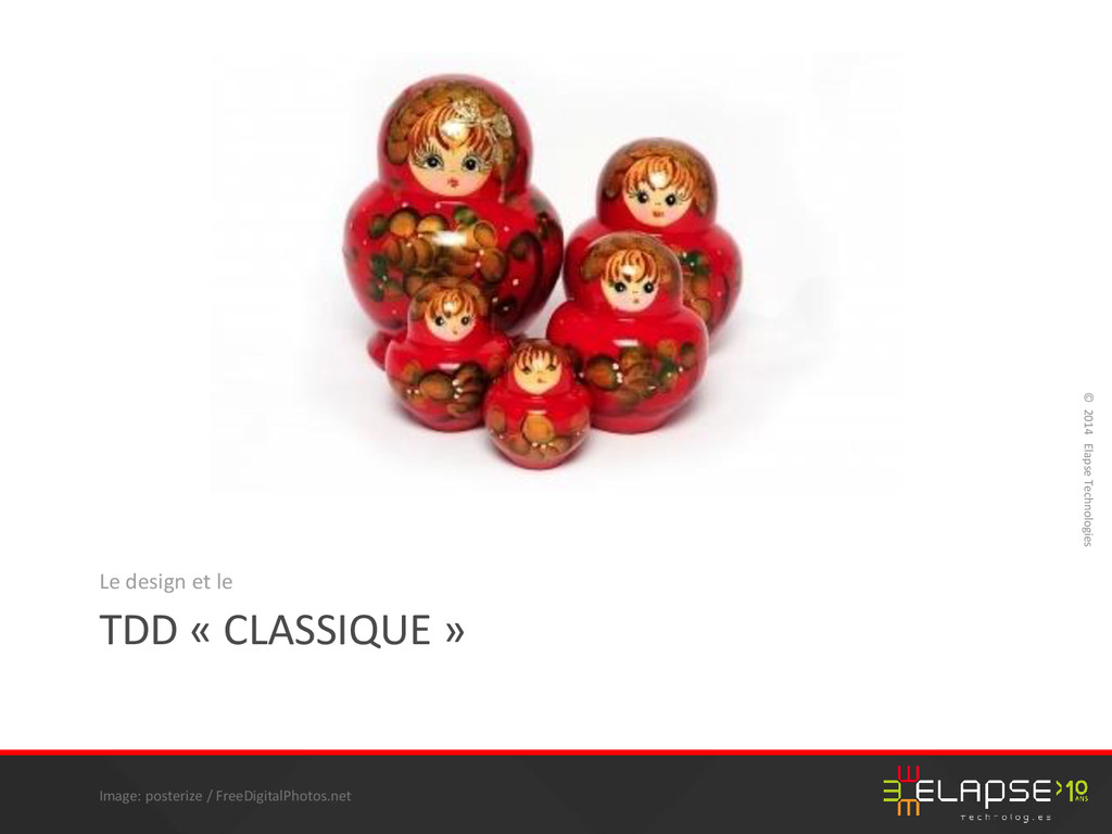 © 2014 Elapse Technologies TDD « CLASSIQUE » Le...