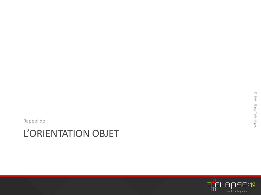 © 2014 Elapse Technologies L'ORIENTATION OBJET ...