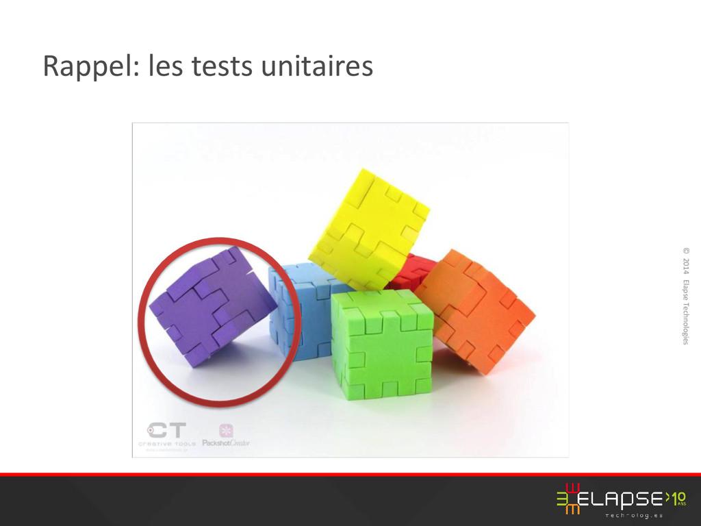 © 2014 Elapse Technologies Rappel: les tests un...