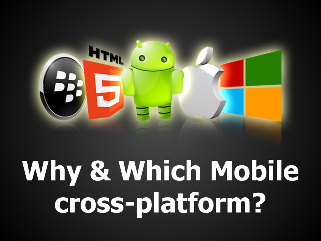Why & Which Mobile cross-platform?