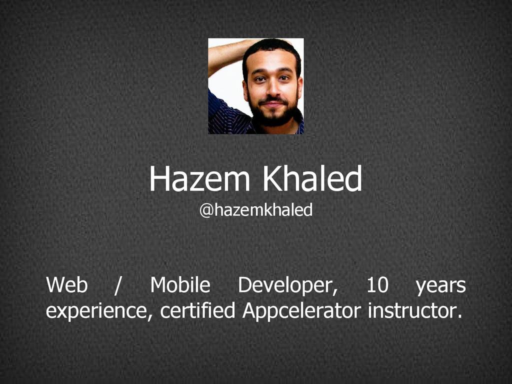 Hazem Khaled @hazemkhaled Web / Mobile Develope...